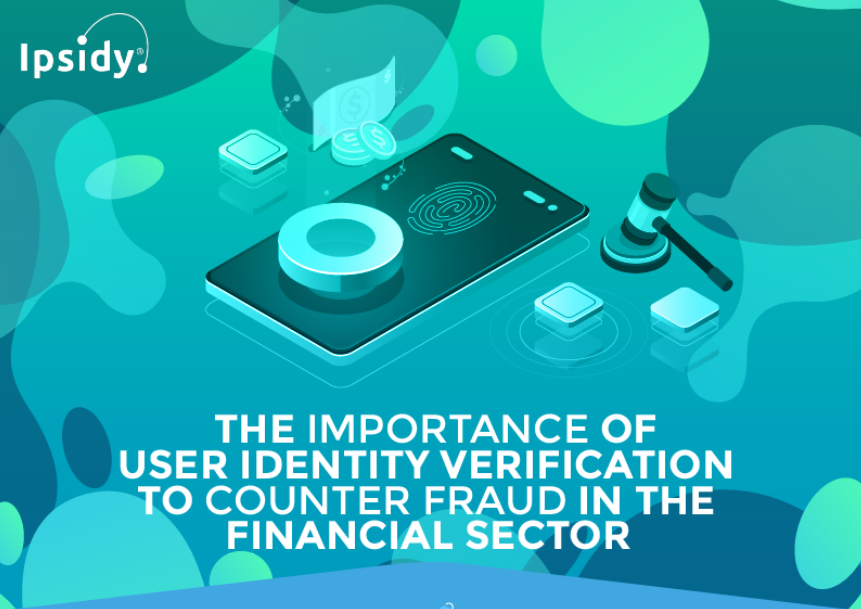 The Importance of Trusted User Identity Verification to Counter Fraud in the Financial Sector ipsidy featured image
