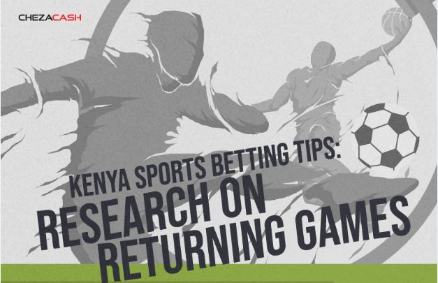 Kenya Sports Betting Tips: Research on Returning Games